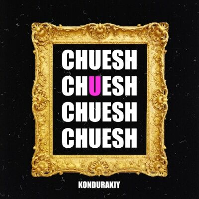 KONDURAKIY – CHUESH