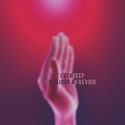 Evendeep – Bonjour Au Revoir