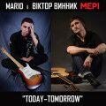 Віктор Винник та Mario – Today-Tomorrow
