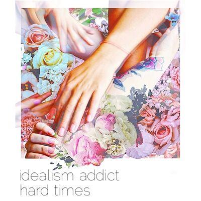 Idealism Addict – Hard Times