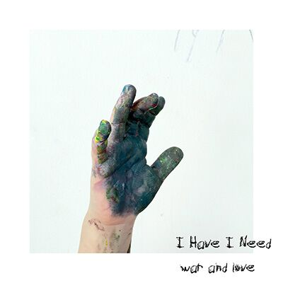 I Have I Need – War and love